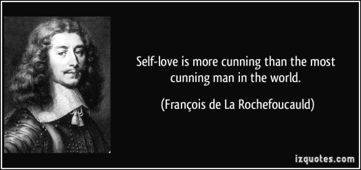 quote-self-love-is-more-cunning-than-the-most-cunning-man-in-the-world-francois-de-la-rochefoucauld-371226